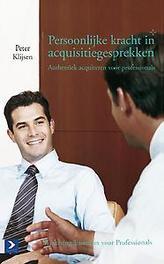 Persoonlijke kracht in acquisitiegesprekken authentiek acquireren voor professionals, Peter Klijsen, Paperback