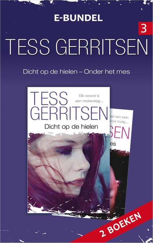 Tess Gerritsen e-bundel 3 dicht op de hielen ; onder het mes, Gerritsen, Tess, Ebook
