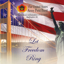LET FREEDOM RING U.S. ARMY FIELD BAND, CD