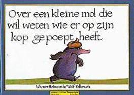 Over een kleine mol die wil weten wie er op zijn kop gepoept heeft groot kartonboek, Werner Holzwarth, Hardcover