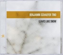 LEAVES LIKE SNOW BENJAMIN SCHAEFER TRIO, CD