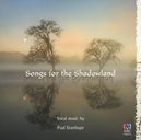 SONGS FOR THE SHADOWLAND GONDWANA VOICES/JANE SHELDON