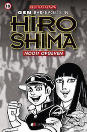 Gen barrevoets in Hiroshima: 10 Nooit opgeven GEN IN HIROSHIMA, Keiji Nakazawa, Paperback