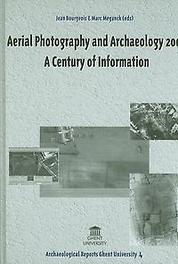 Aerial Photography and Archaeology 2003 A Century of Information (ARGU 4), BOURGEOIS, JEAN, Hardcover