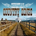CHRISTIAN COUNTRY SONGS...