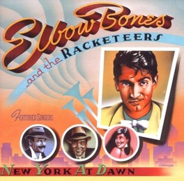 NEW YORK AT DAWN AND THE RACKETEERS ELBOW BONES, CD