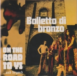 ON THE ROAD TO YS...AND.. .. BEYOND, BALLETTO DI BRONZO, CD