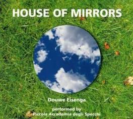 HOUSE OF MIRRORS PERFORMED BY PICCOLA ACADEMIA DEGLI SPECCHI DOUWE EISENGA, CD