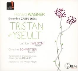 TRISTAN ET YSEULT ENSEMBLE CARPE DIEM/ARNAUD/CHRISTINE SCHWEITZER R. WAGNER, CD
