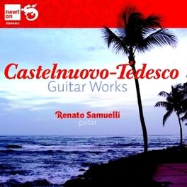 GUITAR WORKS RENATO SAMUELLI CASTELNUOVO-TEDESCO, CD