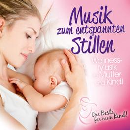 MUSIK ZUM ENTSPANNTEN:.. .. STILLEN: DAS BESTE FUR MEIN KIND Das Beste für mein Kind, V/A, CD