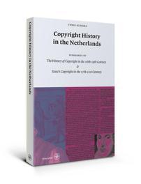 Copyright history in the Netherlands Summaries of 'Het kopijrecht 16de tot 19de eeuw' & 'Staatsauteursrecht cum annexis 17de tot 21ste eeuw', Schriks, Chris, Paperback