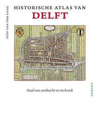 Historische atlas van Delft stad van ambacht en techniek, Stef Van Der Gaag, onb.uitv.