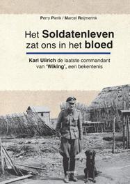 Het soldatenleven zat ons in het bloed karl Ullrich, de laatste commandant van e 5de SS pantserdivisie 'Wiking', een betekenis, Pierik, Perry, Paperback