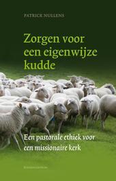 Zorgen voor een eigenwijze kudde een pastorale ethiek voor een missionaire kerk, Patrick Nullens, Paperback