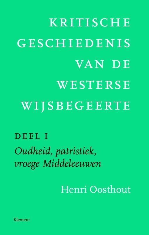 Kritische geschiedenis van de westerse wijsbegeerte: 1 Oudheid, patristiek, vroege Middeleeuwen deleeuwen, vroegmoderne tijd Deel 1 Oudheid. middeleeuwen. vroegmoderne tijd, Oosthout, Henri, Paperback