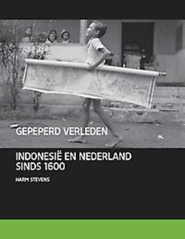 Gepeperd verleden Indonesië en Nederland sinds 1600, Stevens, Harm, Hardcover