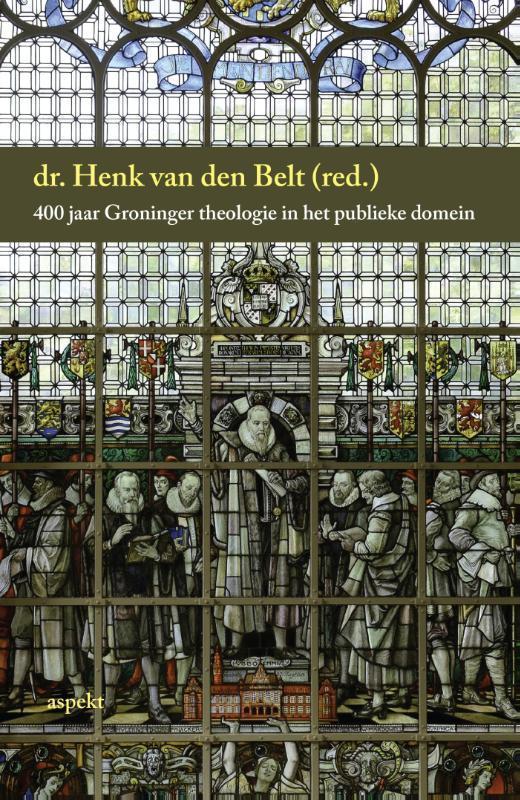 400 jaar Groninger theologie in het publieke domein Van den Belt, Henk, Paperback