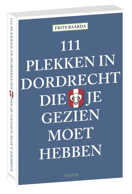 111 plekken in Dordrecht die je gezien moet hebben Frits Baarda, Paperback