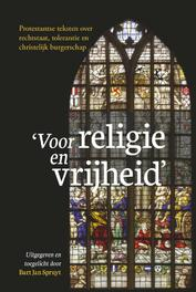 Voor religie en vrijheid. protestantse teksten over rechtstaat, tolerantie en christelijk burgerschap, Bart Jan Spruyt, Paperback