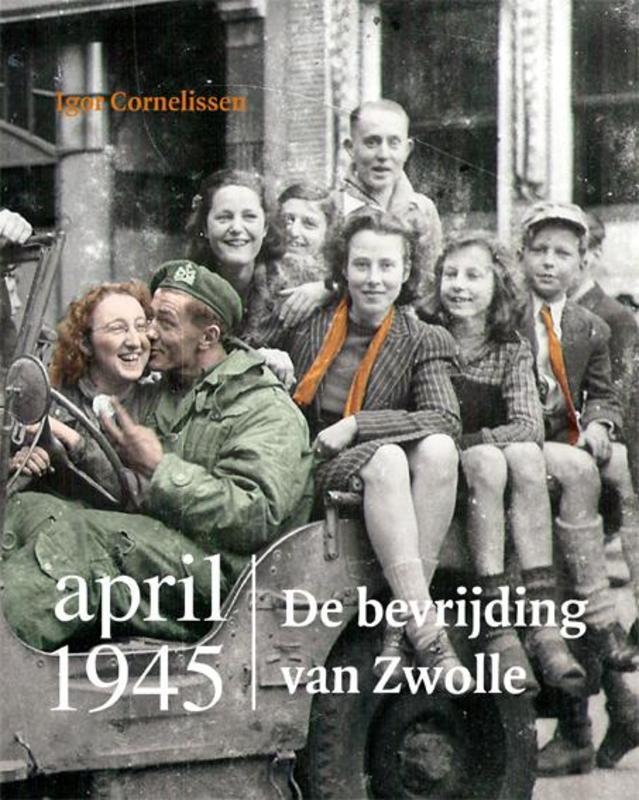 April 1945 de bevrijding van Zwolle, Igor Cornelissen, Paperback