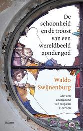 De schoonheid en de troost van een wereldbeeld zonder God Waldo Swijnenburg, onb.uitv.
