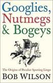 Googlies, Nutmegs and Bogeys