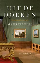 Uit de doeken een biografie van het Mauritshuis, Duparc, Frederik J., onb.uitv.