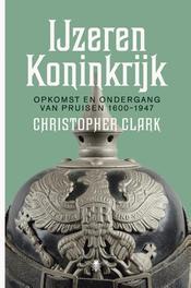 IJzeren Koninkrijk opkomst en ondergang van Pruisen 1600-1947, Clark, Christopher, Hardcover