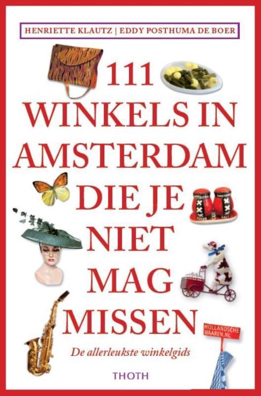111 Winkels in Amsterdam die je niet mag missen Henriette Klautz, Paperback