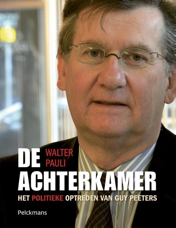 De achterkamer het politieke optreden van Guy Peeters, Walter, Pauli, Hardcover