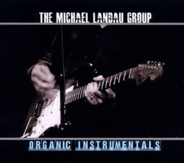 ORGANIC INSTRUMENTALS 2012 ALBUM BY LEGENDARY STUDIO GUITARIST LANDAU, MICHAEL -GROUP-, CD