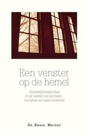 Een venster op de hemel. christelijk leraarschap in de vakken van het basis- voortgezet en hoger onderwijs, Mackay, Ewald, Paperback