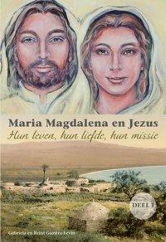 Maria Magdalena en Jezus 1 Hun leven, hun liefde, hun missie