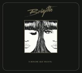 A BOUCHE QUE VEUX..-DIGI- .. VEUX-TU BRIGITTE, CD