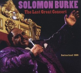 LAST GREAT CONCERT RECORDED IN SWITZERLAND IN DECEMBER 2008 SOLOMON BURKE, CD
