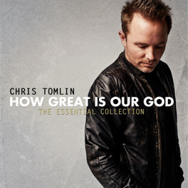 HOW GREAT IS OUR GOD:.. .. THE ESSENTIAL COLLECTION CHRIS TOMLIN, CD