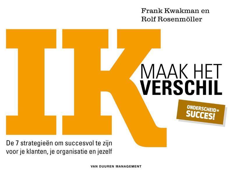 Ik maak het verschil De 7 strategieën om succesvol te zijn voor je klanten, je organisatie en jezelf, Kwakman, Frank, Hardcover