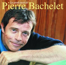 LES GRANDS SUCCES DE Audio CD, PIERRE BACHELET, CD