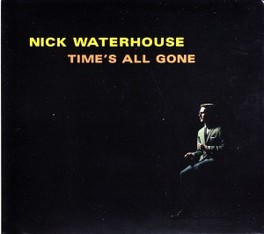 TIME'S ALL GONE NICK WATERHOUSE, CD