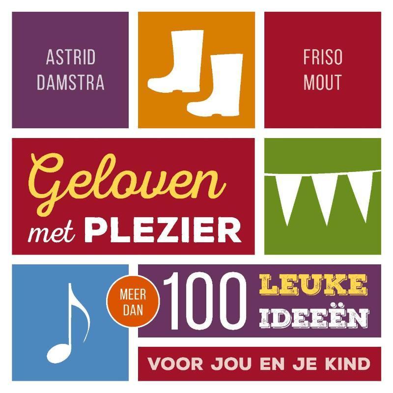 Geloven met plezier meer dan 100 leuke ideeën voor jou en je kind, Mout, Friso, Hardcover