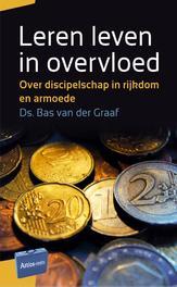 Leren leven in overvloed over discipelschap in rijkdom en armoede, Graaf, Bas van der, Paperback
