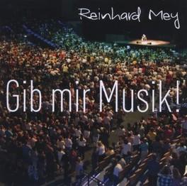 GIB MIR MUSIK REINHARD MEY, CD