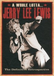 A WHOLE LOTTA JERRY LEE.. MOST EXPANSIVE JERRY LEE LEWIS RETROSPECTIVE EVER JERRY LEE LEWIS, CD
