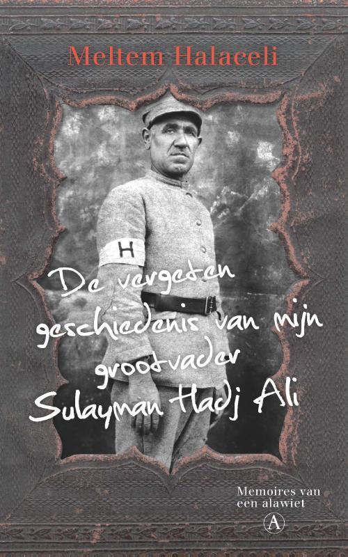 De vergeten geschiedenis van mijn grootvader Sulayman Hadj Ali memoires van een alawiet, Meltem Halaceli, Paperback