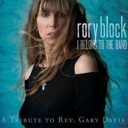 I BELONG TO THE BAND * A TRIBUTE TO REV. GARY DAVIS * RORY BLOCK, CD