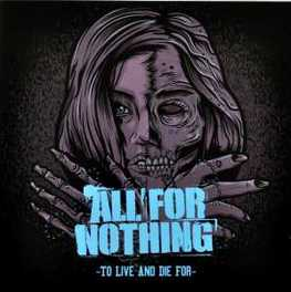 TO LIVE AND DIE FOR FOR FANS OF SICK OF IT ALL, TERROR & NO WARNING ALL FOR NOTHING, CD