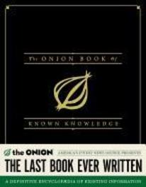 The Onion Book of Known Knowledge Mankind's Final Encyclopedia From America's Finest News Source, The Onion, Hardcover