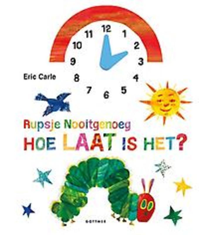 Rupsje Nooitgenoeg, hoe laat is het? Eric Carle, Hardcover