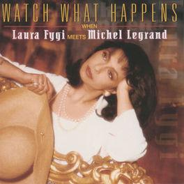 WATCH WHAT HAPPENS WHEN LAURA MEETS MICHEL LEGRAND Audio CD, LAURA FYGI, CD